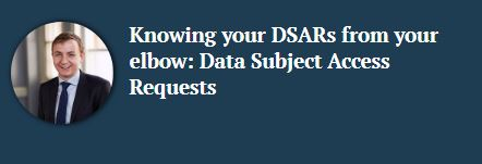 Knowing your DSARs from your elbow: Data Subject Access Requests